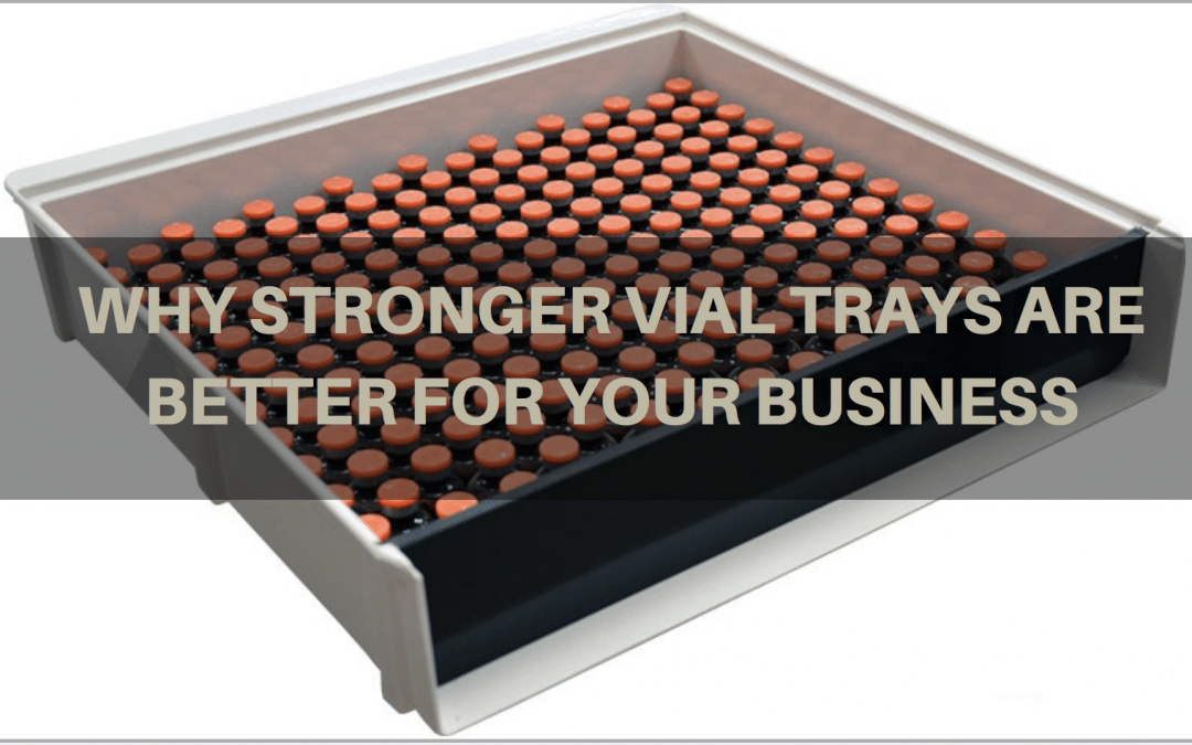 Why Stronger Vial Trays Are Better For Your Business