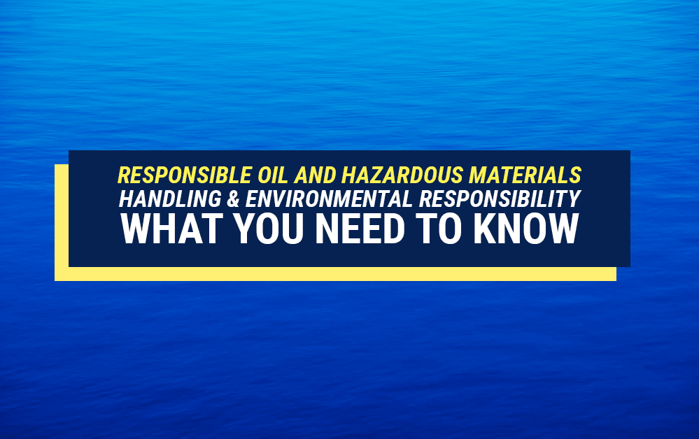 Responsible Oil and Hazardous Materials Handling & Environmental Responsibility: What You Need To Know